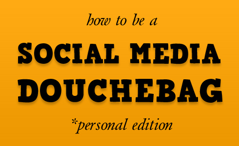 how to be a Social Media Douchebag personal edition